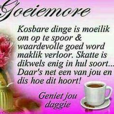 Good Morning Good Night, Good Morning Wishes, Morning Messages, Day Wishes, Lekker Dag, Goeie Nag, Goeie More, Special Quotes, Afrikaans
