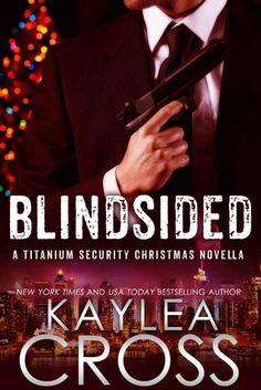 Blindsided: A Titanium Security Christmas Novella (Titanium Security Series # 6) by Kaylea Cross