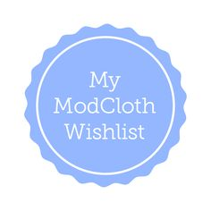 My ModCloth Wishlist. lol I'd need like ten grand to buy everything hahahaha