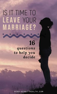 How do you know it is time to leave your marriage? Should you stick it out a bit longer, or call it quits? Here are 16 questions to help you decide.