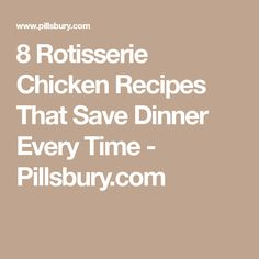 8 Rotisserie Chicken Recipes That Save Dinner Every Time - Pillsbury.com