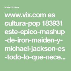 www.vix.com es cultura-pop 183931 este-epico-mashup-de-iron-maiden-y-michael-jackson-es-todo-lo-que-necesitar-escuchar-hoy