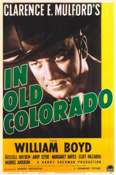IN OLD COLORADO ( ) - William Boyd - Russell Hayden - Andy Clyde - Margaret Hayes - Cliff Nazarro - Morris Ankrum - Based on the book by Clarence E. Mulford - Produced by Harry Sherman - Directed by Howard Bretherton - Paramount Pictures - Movie Poster. Old Movie Posters, Cinema Posters, Film Posters, Hollywood Poster, Hollywood Cinema, Old Movies, Vintage Movies, William Boyd, Old Western Movies