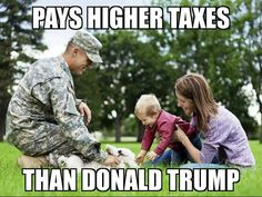 Members of the military (that he claims to love) all pay their fair share in taxes...why can't Trump?