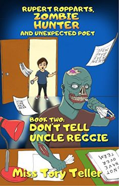 Rupert Ropparts Zombie Hunter And Unexpected Poet Book 2: Don't Tell Uncle Reggie (Rupert Ropparts, Zombie Hunter And Unexpected Poet) by [Teller, Miss Tory]