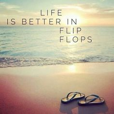 Life is better in flip flops -agree?