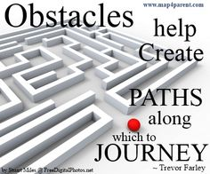 Obstacles help create PATHS along which to JOURNEY
