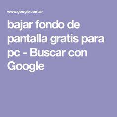 bajar fondo de pantalla gratis para pc - Buscar con Google