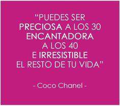 """""""Puedes ser preciosa a los 30, encantadora a los 40 e irresistible el resto de tu vida"""" Coco Chanel Dixit"""