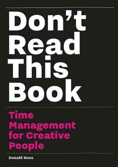 Most of our ideas never see the light of day. Why? If you ask a creative person, the answer will always revolve around time. Don't Read This Book focuses on how to make choices about everything you do