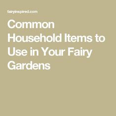 Common Household Items to Use in Your Fairy Gardens