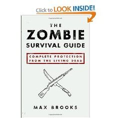 The Zombie Survival Guide: Complete Protection from the Living Dead...read this book, its awesome
