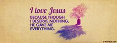 I Deserve Nothing But Jesus Gave Me Everything. - Facebook Cover Photo