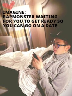 He wouldn't need to because I'd be there early XD I hate making people wait.... Unless I just wake up... sorry!