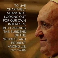 Social Justice.  Poor. Selfish people. Rich. Pope Francis quotes. Popes. Catholic. Catholics. Teaching. Lost. Mankind. Doctrine. Jesus. Christian. Hypocrites. Class warfare. Charity. Charities