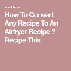 How To Convert Any Recipe To An Airfryer Recipe ⋆ Recipe This