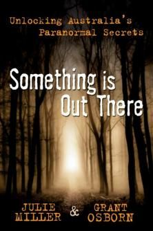 Something Is Out There: Unlocking Australia's Paranormal Secrets Book by Julie Miller and Grant Osborn