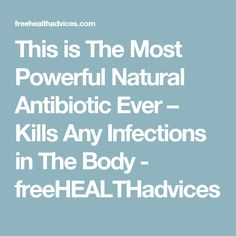 This is The Most Powerful Natural Antibiotic Ever – Kills Any Infections in The Body - freeHEALTHadvices