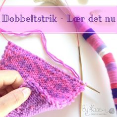 Video vejledninger til dobbeltstrik - fra Charlotte Kaae, www.bykaae.dk Knitting Videos, Knitting Stitches, Knitting Projects, Knitted Fabric, Knit Crochet, Creative Knitting, Double Knitting, Knit Patterns, Arm Warmers