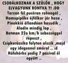 Magyar idézet Good Jokes, Funny Jokes, Really Funny, Funny Cute, Funny Images, Funny Photos, Daily Inspiration Quotes, Weird Pictures, Jokes Quotes