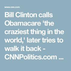 Bill Clinton calls Obamacare 'the craziest thing in the world,' later tries to walk it back - CNNPolitics.com 10/5/16