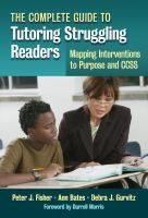 The complete guide to tutoring struggling readers : mapping interventions to purpose and CCSS Peter J. Fisher, Ann Bates, Debra J. Gurvitz