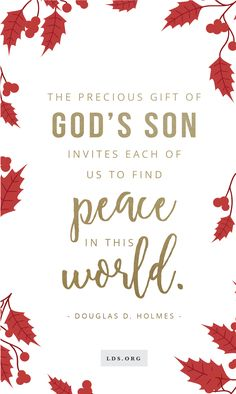 "The precious gift of God's Son invites each of us to find ""peace in this world."" —Douglas D. Holmes #LDS #Christmas"