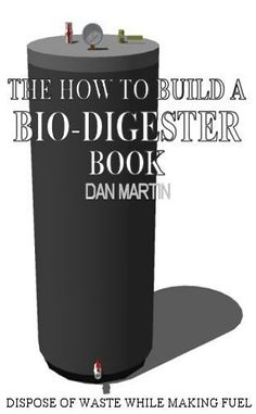 How to Build a Methane Producing Bio-Digester. DIY Biodigester. (The Debt Killer Book) by Dan Martin. $5.32. 84 pages. Author: Dan Martin