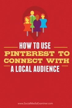 How to Use Pinterest to connect to local customers or local audience for your business by @alisammeredith