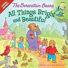 The Berenstain Bears: All Things Bright and Beautiful (book about Sunday School and God! :))