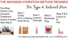 Complete steps to The Maximum Hydration Method Regimen. Click to view measurements and more details about this regimen. The Maximum Hydration Method is a regimen that has been designed to cater to the specific needs of people with Type 4 Hair, which is often associated with being Nappy aka Frizzy, chronically dry, unable to keep or do set styles such as wash and gos, twist outs, bantu knot outs, curlformers, perm rods etc and has little to no noticeable curl pattern and is unmanageable.