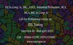 B.E in Comp.Sc,E&C , E & E ,Industrial Production  BCA, MCA. BSc  in Comp.Sc call ForProfessional course on ETL Testing Interview By Mid april 2017 call:90666 02290, 95910 57887 www.emergers.in  #Embeddedtraininginstitutes in bangalore  #bigdataandhadooptraining in bangalore  #bigdatatraining in bangalore  #hadooptraininginstitutes in bangalore  #hadooptraining in bangalore
