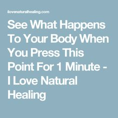 See What Happens To Your Body When You Press This Point For 1 Minute - I Love Natural Healing