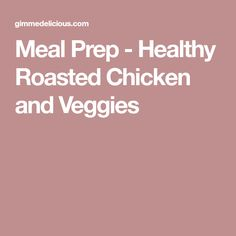 Meal Prep - Healthy Roasted Chicken and Veggies