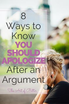 It's easy to hold a grudge after a fight and just not talk to your spouse for the next two days. Don't! Use these 8 criteria to see if you should apologize after an argument.      8 Ways to Know You Should Apologize After an Argument- The Art of Better