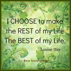 Most often our best life lies not behind us, but rather ahead. Each day we are giving the choice to make this happen!