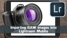 Importing RAW images into Lightroom Mobile - TipSquirrel