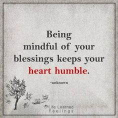 All Quotes About Love, Being mindful of your blessings keeps your heart humble
