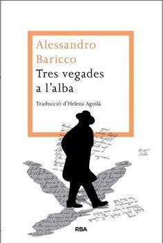 Baricco, Alessandro. Tres vegades a l'alba. La Magrana, 2013.