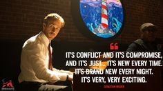 Sebastian Wilder: It's conflict and it's compromise, and it's just… It's new every time. It's brand new every night. It's very, very exciting.  More on: http://www.magicalquote.com/movie/la-la-land/ #SebastianWilder #LaLaLand #lalalandquotes #moviequotes