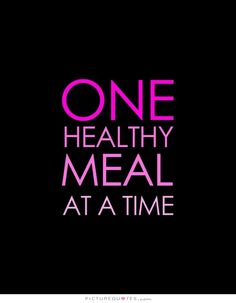 One healthy meal at a time. Picture Quotes.