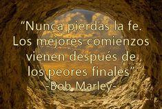 Nunca pierdas la fe. Los mejores comienzos vienen después de los peores finales... #BobMarley #Fe #Final #Finales #Frases #PensamientosYFrases #Pensamientos