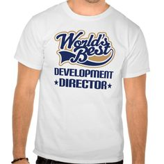 Gift Idea For Development Director (Worlds Best) T Shirt, Hoodie Sweatshirt