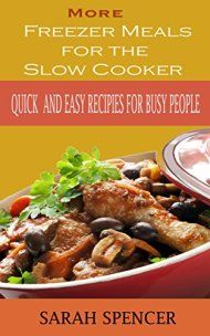 More Freezer Meals For The Slow Cooker by Sarah Spencer ebook deal