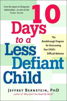 10 Days to a Less Defiant Child: The Breakthrough Program for Parents Seeking to Overcome Your Child's Difficult Behavior