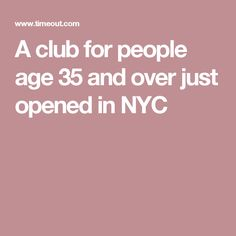 A club for people age 35 and over just opened in NYC