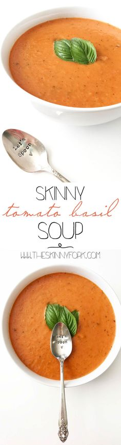 Freshly updated Skinny Tomato Basil Soup! It's homemade and tastes even better than what you'd get in a jar or from any restaurant. Perfectly creamy and dreamy to make! TheSkinnyFork.com   Skinny & Healthy Recipes