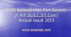 BISE Sahiwal inter HSSC Part II (F.A/F.Sc/I.C.S/I.Com) annual result 2015