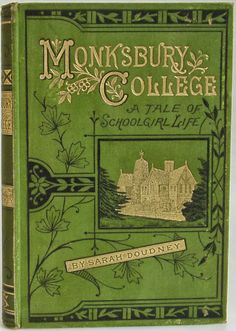 Monksbury College by Sarah Doudney A Tale of Schoolgirl Life London: Sunday School Union c1879