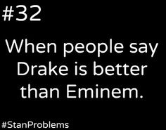 NO ONE is better than Eminem. Search up top 10 best rappers and then top 10 worst. Drake is number 7 (for worst) and eminem is number one (for best)